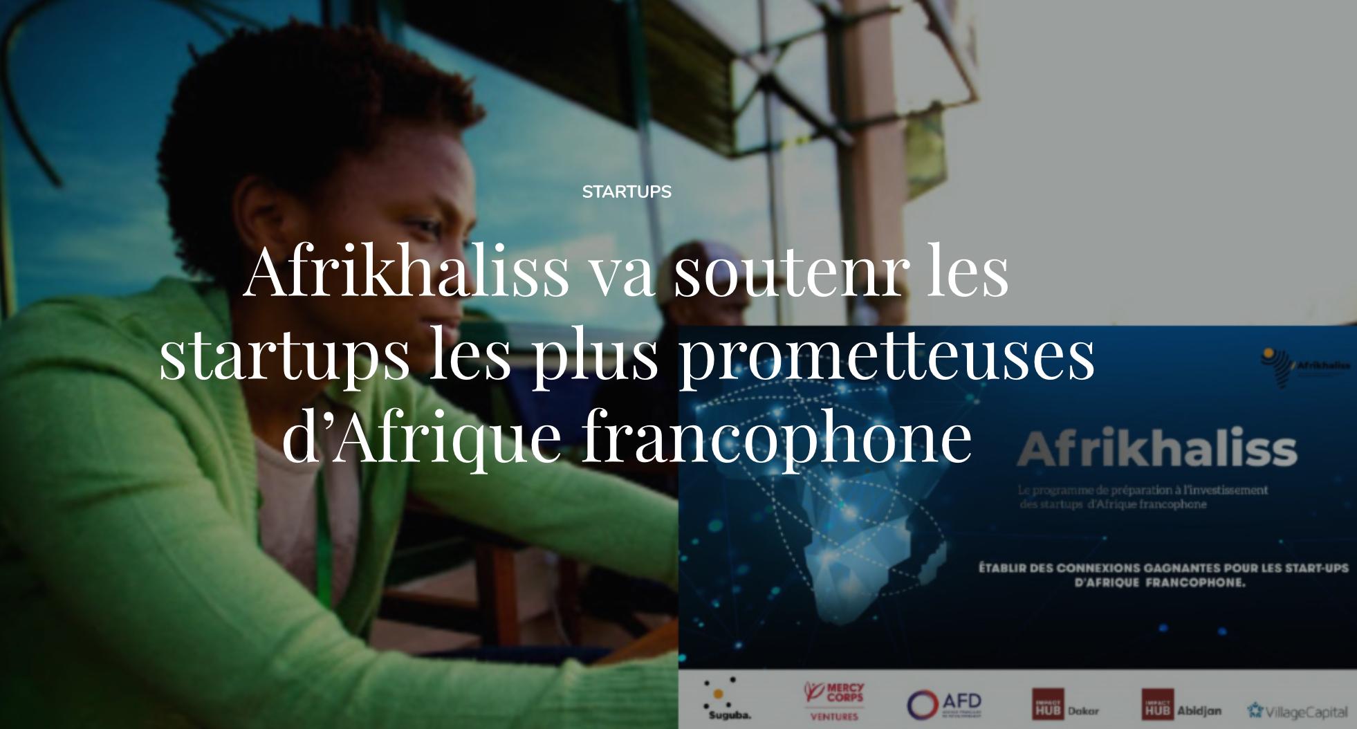 Afrikhaliss va soutenir les start-ups les plus prometteuses d'Afrique francophone