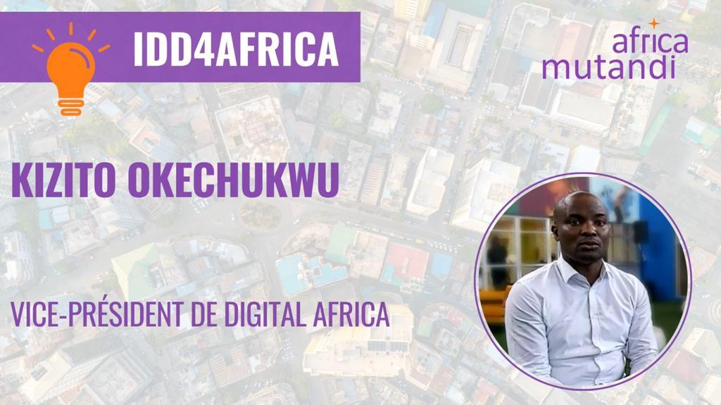 #IDD4AFRICA – Kizito Okechukwu, Vice-Président de Digital Africa.