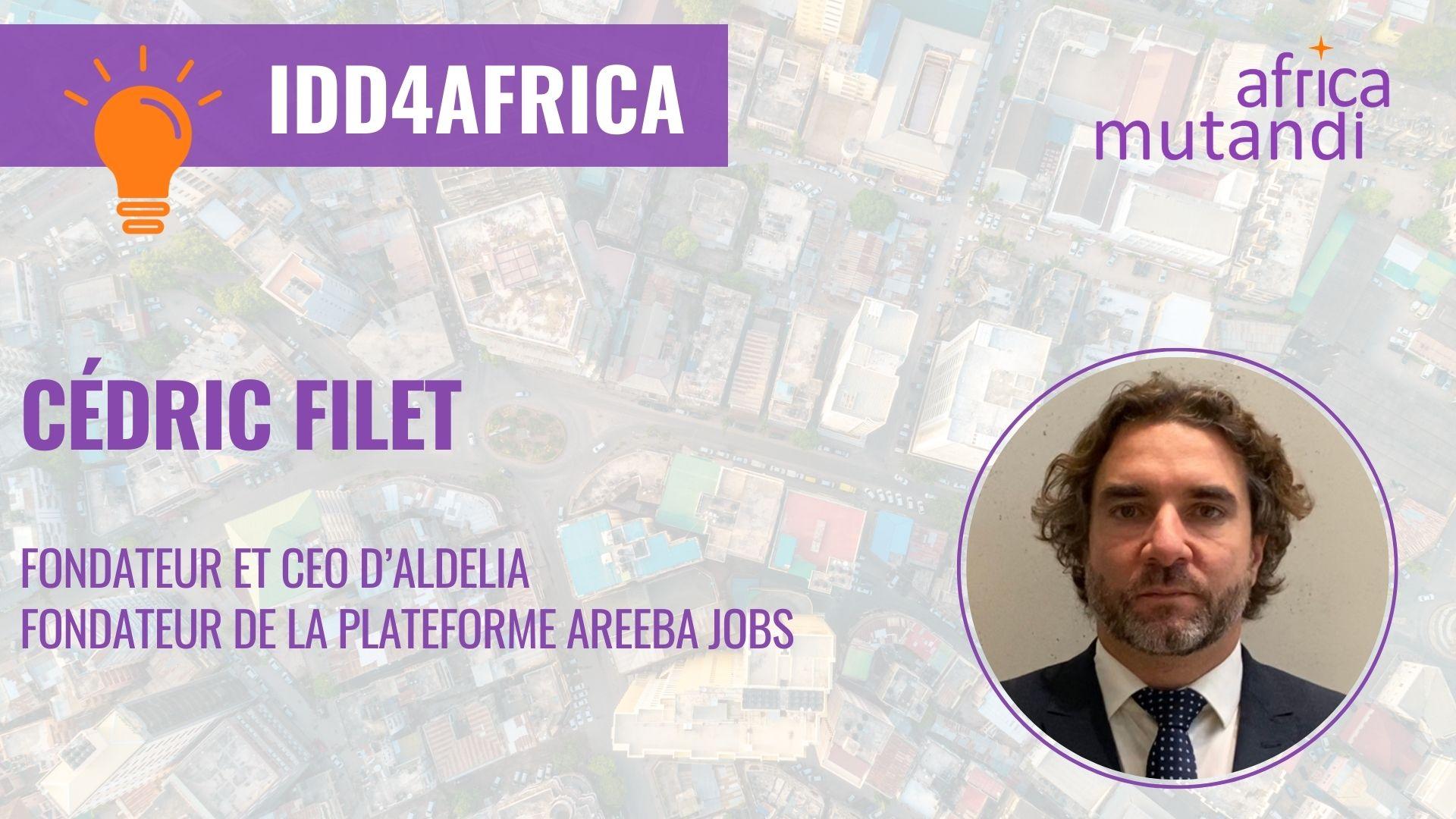 #IDD4AFRICA – Cédric Filet, Fondateur et CEO d'Aldelia et de la plateforme Areeba Jobs